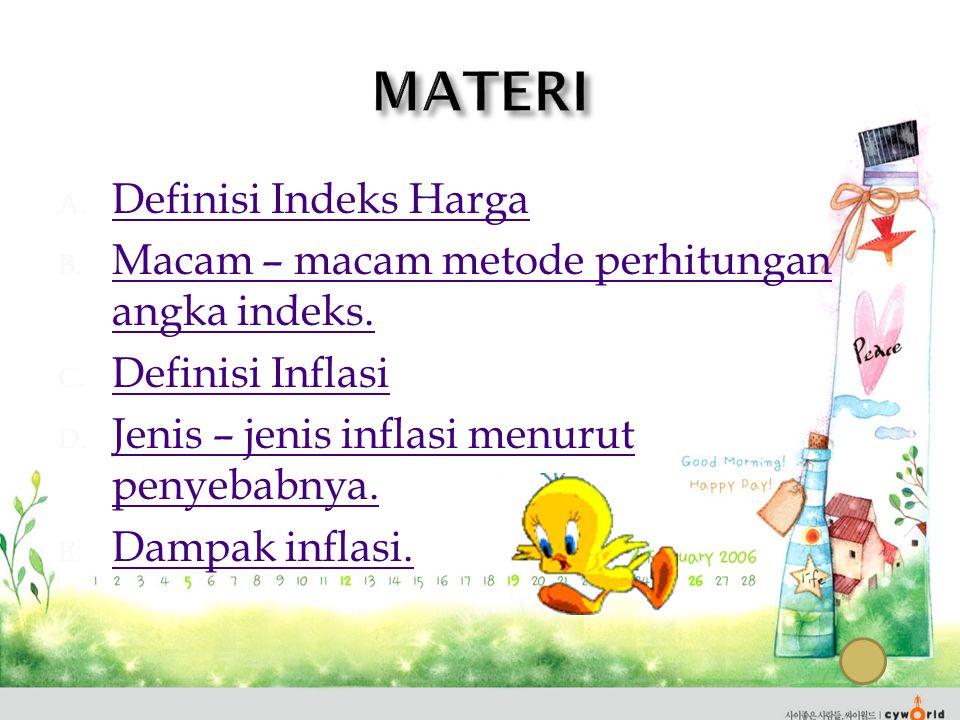 A. Definisi Indeks Harga Definisi Indeks Harga B. Macam – macam metode perhitungan angka indeks. Macam – macam metode perhitungan angka indeks. C. Def