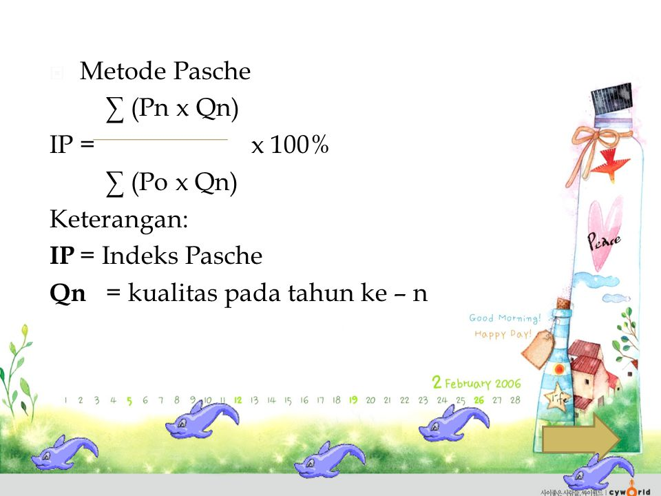  Metode Pasche ∑ (Pn x Qn) IP = x 100% ∑ (Po x Qn) Keterangan: IP = Indeks Pasche Qn = kualitas pada tahun ke – n