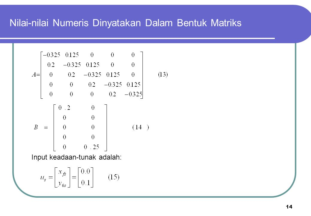 14 Nilai-nilai Numeris Dinyatakan Dalam Bentuk Matriks Input keadaan-tunak adalah: