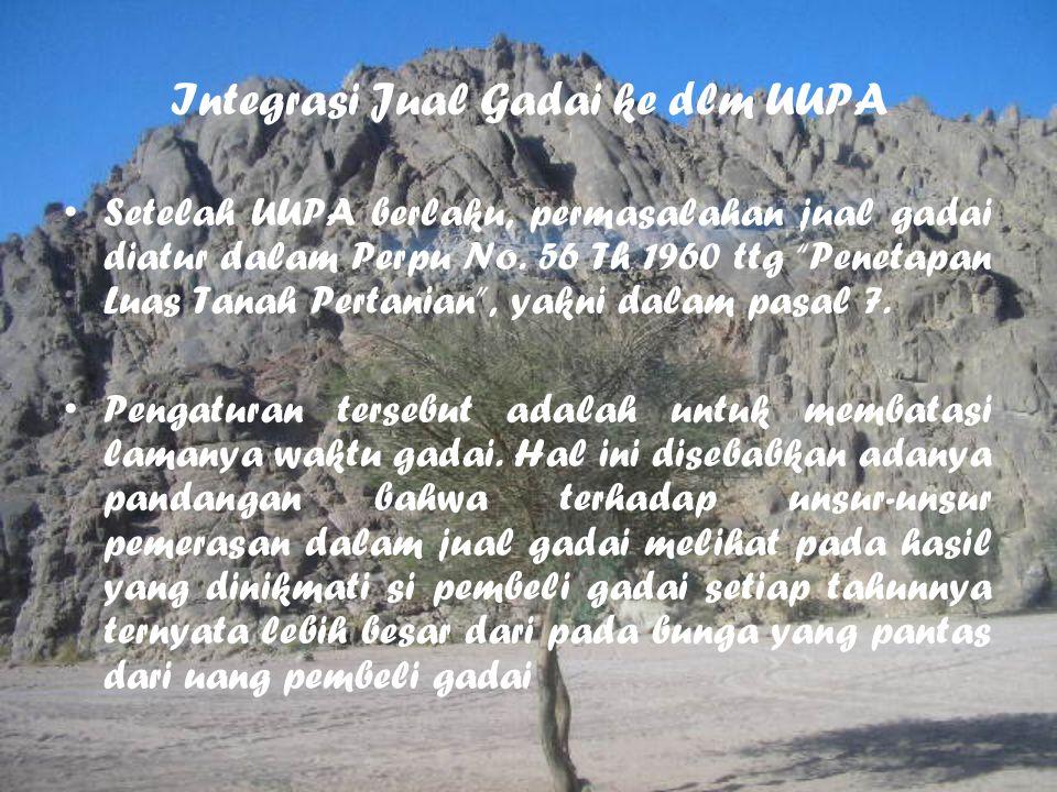 """Integrasi Jual Gadai ke dlm UUPA Setelah UUPA berlaku, permasalahan jual gadai diatur dalam Perpu No. 56 Th 1960 ttg """"Penetapan Luas Tanah Pertanian"""","""