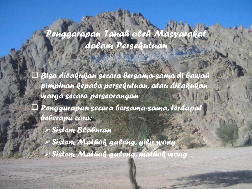 Penggarapan Tanah oleh Masyarakat dalam Persekutuan  Bisa dilakukan secara bersama-sama di bawah pimpinan kepala persekutuan, atau dilakukan warga se