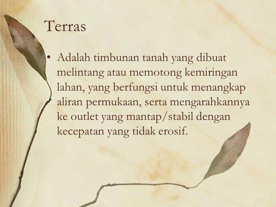 Terras Adalah timbunan tanah yang dibuat melintang atau memotong kemiringan lahan, yang berfungsi untuk menangkap aliran permukaan, serta mengarahkann