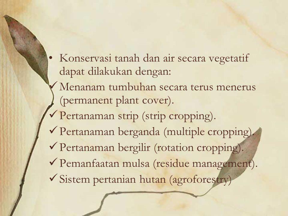 Konservasi tanah dan air secara vegetatif dapat dilakukan dengan: Menanam tumbuhan secara terus menerus (permanent plant cover). Pertanaman strip (str