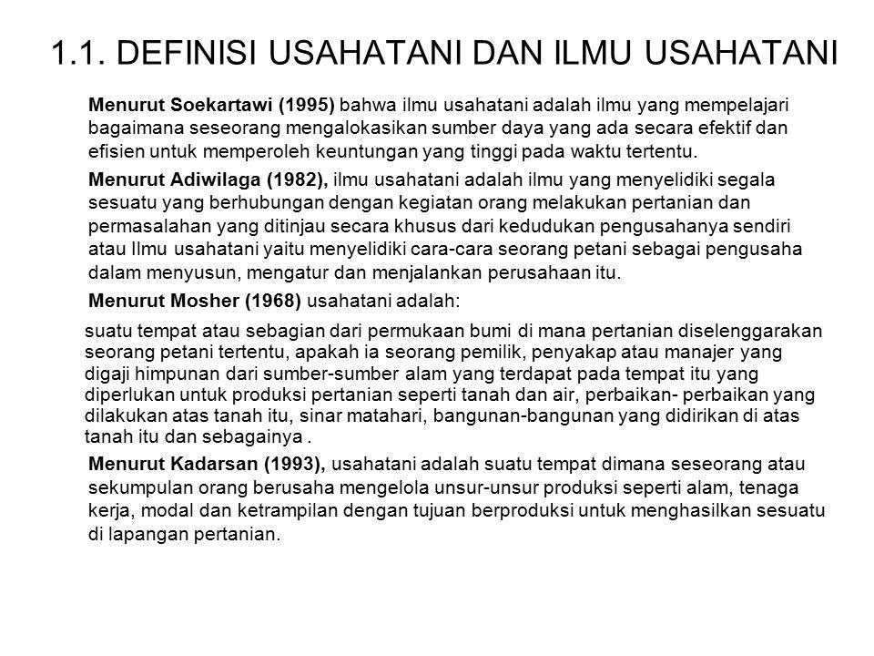 1.1. DEFINISI USAHATANI DAN ILMU USAHATANI Menurut Soekartawi (1995) bahwa ilmu usahatani adalah ilmu yang mempelajari bagaimana seseorang mengalokasi