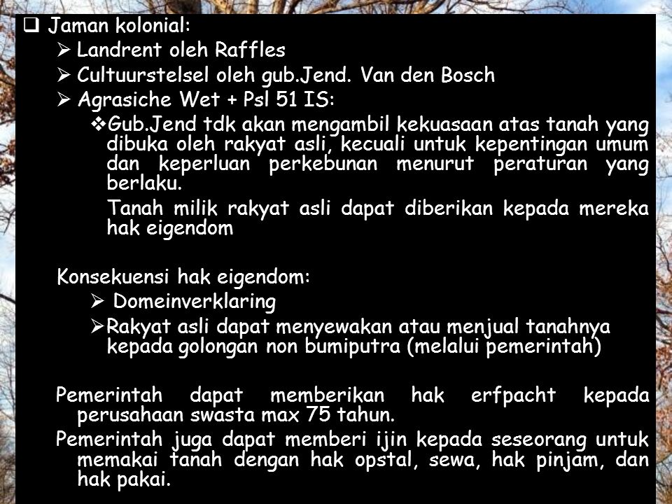  Jaman kolonial:  Landrent oleh Raffles  Cultuurstelsel oleh gub.Jend. Van den Bosch  Agrasiche Wet + Psl 51 IS:  Gub.Jend tdk akan mengambil kek