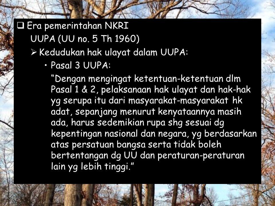 """EEra pemerintahan NKRI UUPA (UU no. 5 Th 1960) KKedudukan hak ulayat dalam UUPA: Pasal 3 UUPA: """"Dengan mengingat ketentuan-ketentuan dlm Pasal 1 &"""