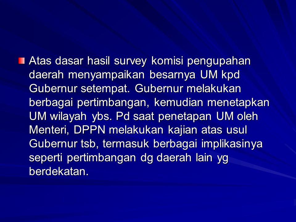 Atas dasar hasil survey komisi pengupahan daerah menyampaikan besarnya UM kpd Gubernur setempat. Gubernur melakukan berbagai pertimbangan, kemudian me