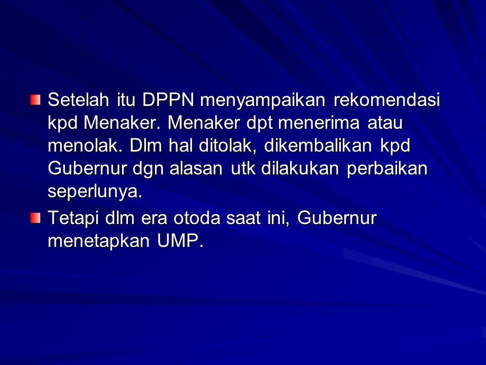 Setelah itu DPPN menyampaikan rekomendasi kpd Menaker. Menaker dpt menerima atau menolak. Dlm hal ditolak, dikembalikan kpd Gubernur dgn alasan utk di