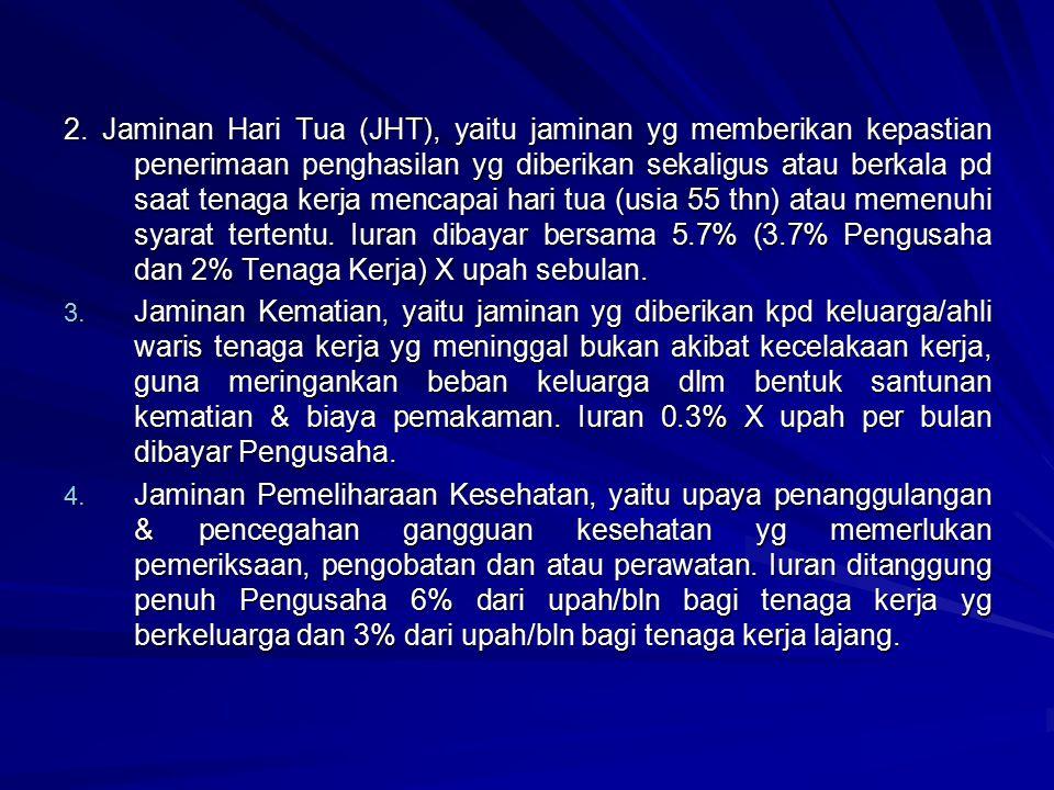 2. Jaminan Hari Tua (JHT), yaitu jaminan yg memberikan kepastian penerimaan penghasilan yg diberikan sekaligus atau berkala pd saat tenaga kerja menca