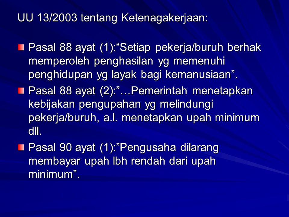 """UU 13/2003 tentang Ketenagakerjaan: Pasal 88 ayat (1):""""Setiap pekerja/buruh berhak memperoleh penghasilan yg memenuhi penghidupan yg layak bagi kemanu"""