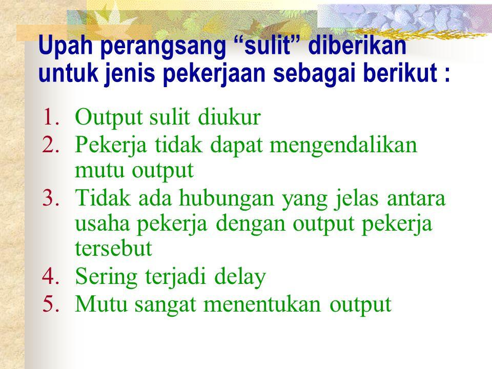 """Upah perangsang """"sulit"""" diberikan untuk jenis pekerjaan sebagai berikut : 1.Output sulit diukur 2.Pekerja tidak dapat mengendalikan mutu output 3.Tida"""