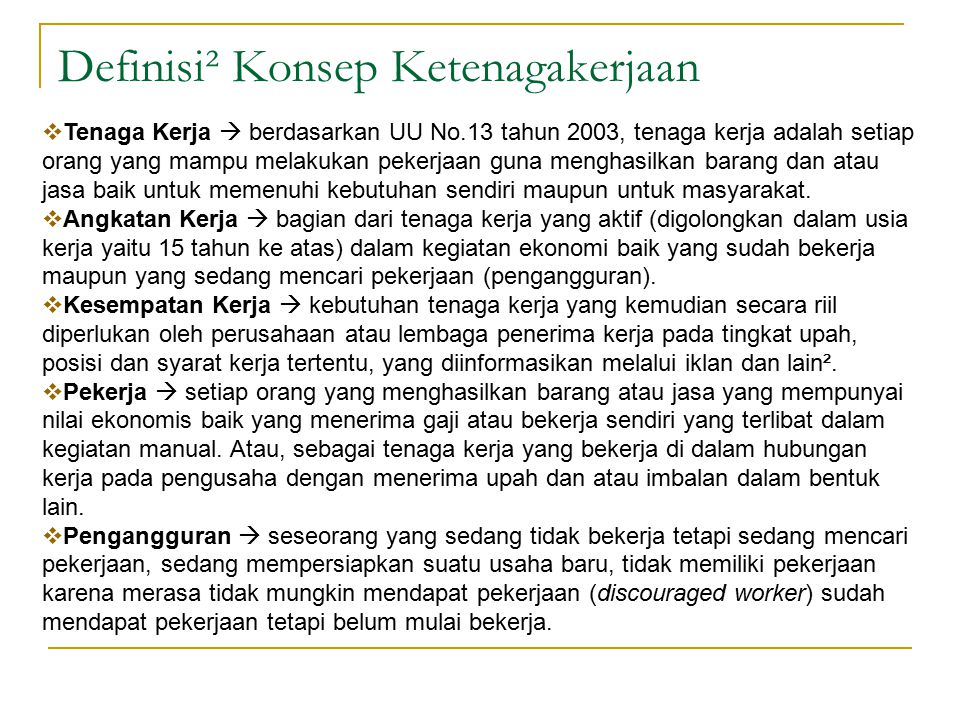 Definisi² Konsep Ketenagakerjaan  Tenaga Kerja  berdasarkan UU No.13 tahun 2003, tenaga kerja adalah setiap orang yang mampu melakukan pekerjaan gun