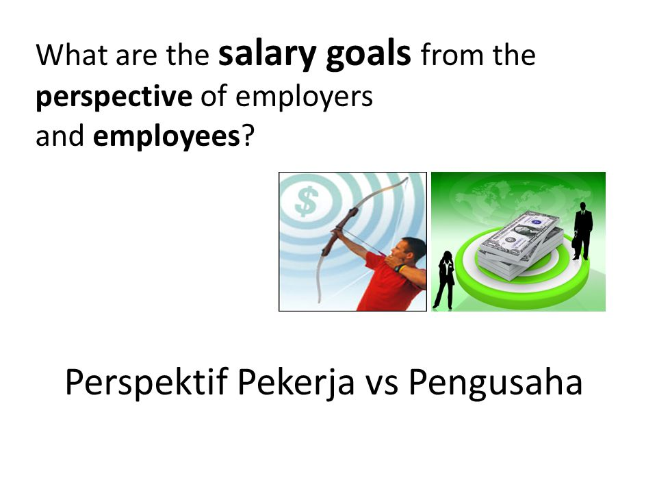 Perspektif Pekerja vs Pengusaha What are the salary goals from the perspective of employers and employees?