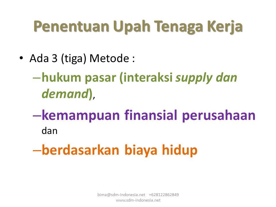 Penentuan Upah Tenaga Kerja Ada 3 (tiga) Metode : – hukum pasar (interaksi supply dan demand), – kemampuan finansial perusahaan dan – berdasarkan biay