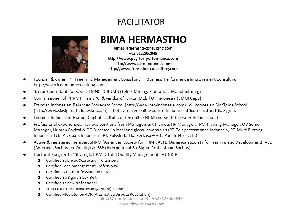 FACILITATOR BIMA HERMASTHO Founder & owner PT. Freemind Management Consulting – Business Performance Improvement Consulting http://www.freemind-consul