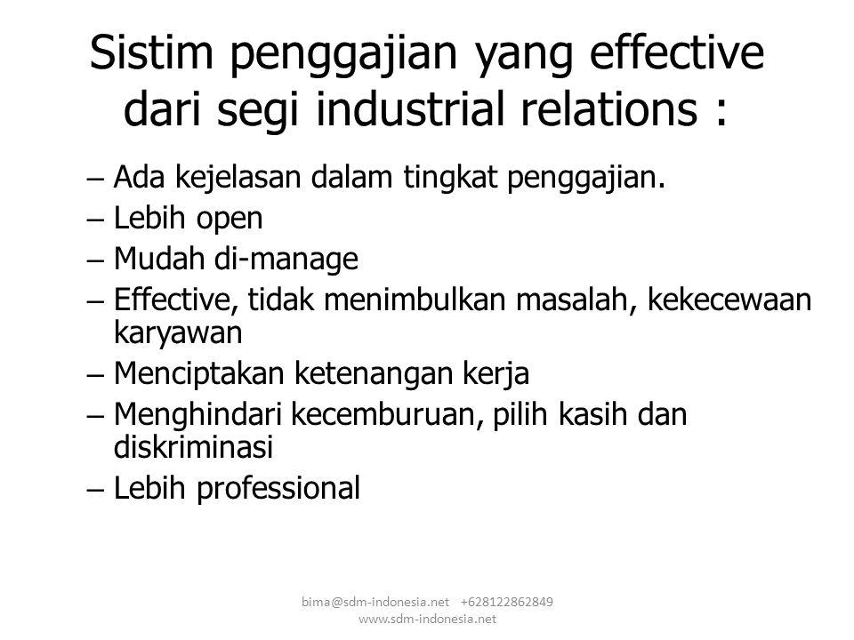 Sistim penggajian yang effective dari segi industrial relations : – Ada kejelasan dalam tingkat penggajian. – Lebih open – Mudah di-manage – Effective