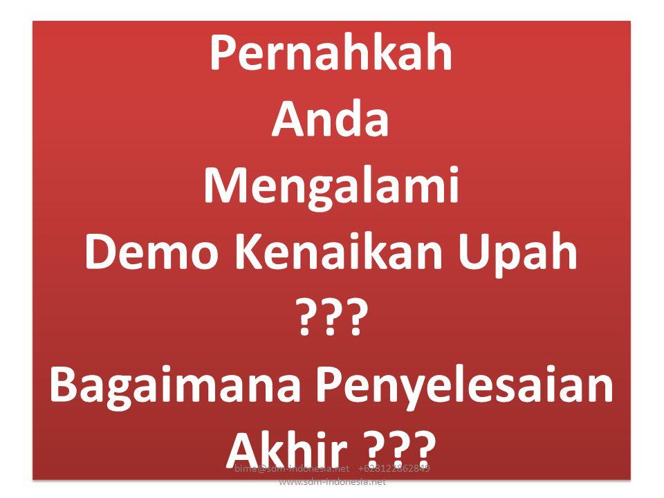 Pernahkah Anda Mengalami Demo Kenaikan Upah ??? Bagaimana Penyelesaian Akhir ??? bima@sdm-indonesia.net +628122862849 www.sdm-indonesia.net