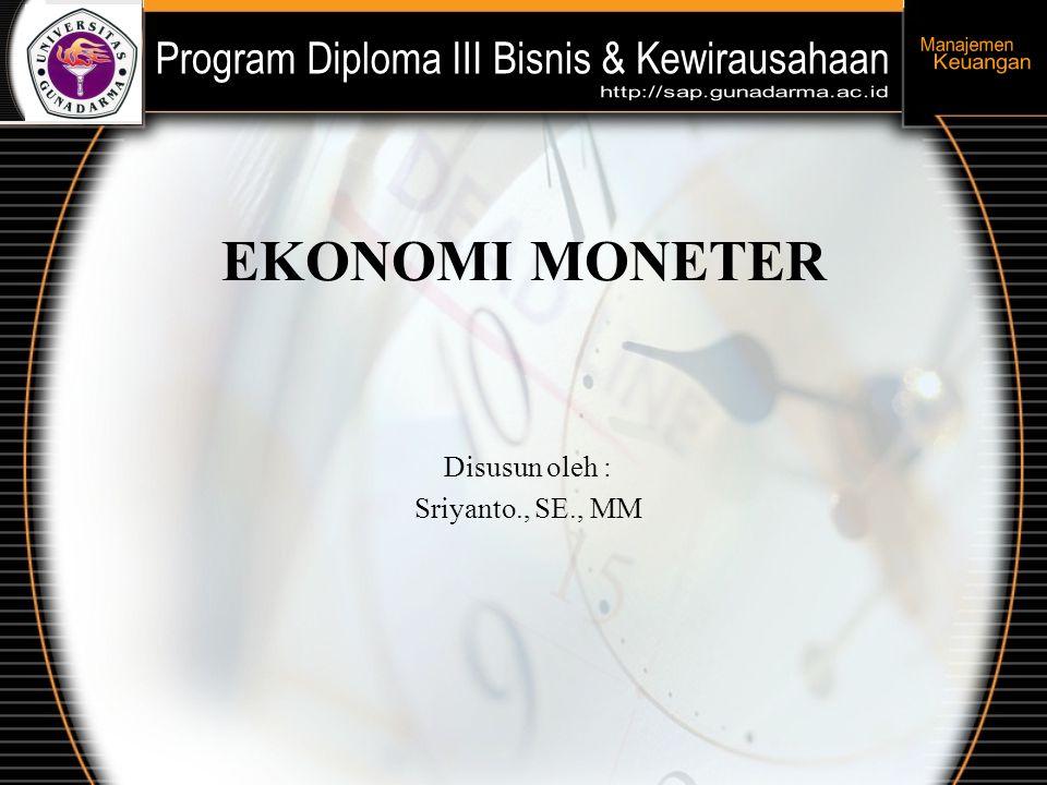 EKONOMI MONETER Disusun oleh : Sriyanto., SE., MM