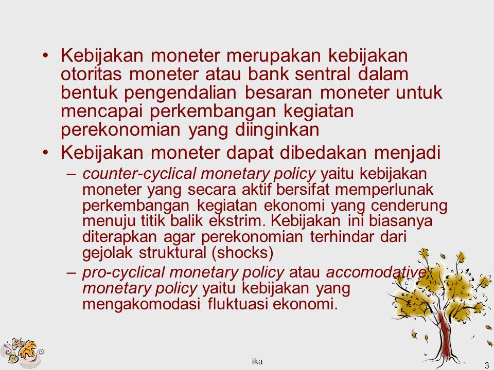 ika 3 Kebijakan moneter merupakan kebijakan otoritas moneter atau bank sentral dalam bentuk pengendalian besaran moneter untuk mencapai perkembangan k