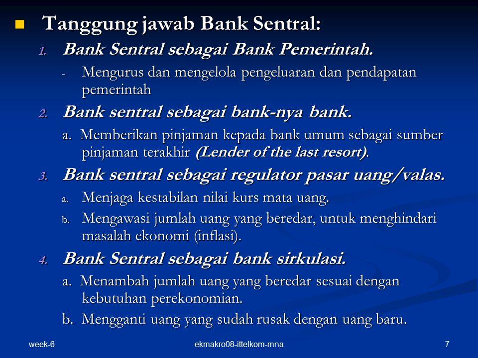 week-6 7ekmakro08-ittelkom-mna Tanggung jawab Bank Sentral: Tanggung jawab Bank Sentral: 1.