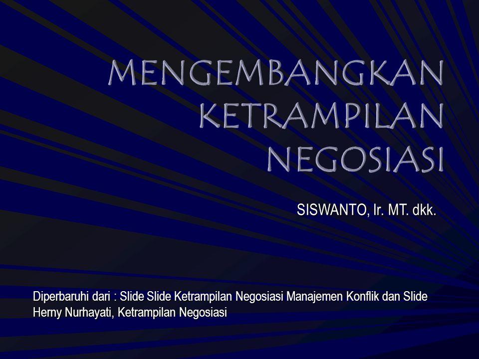 Diperbaruhi dari : Slide Slide Ketrampilan Negosiasi Manajemen Konflik dan Slide Herny Nurhayati, Ketrampilan Negosiasi SISWANTO, Ir. MT. dkk.
