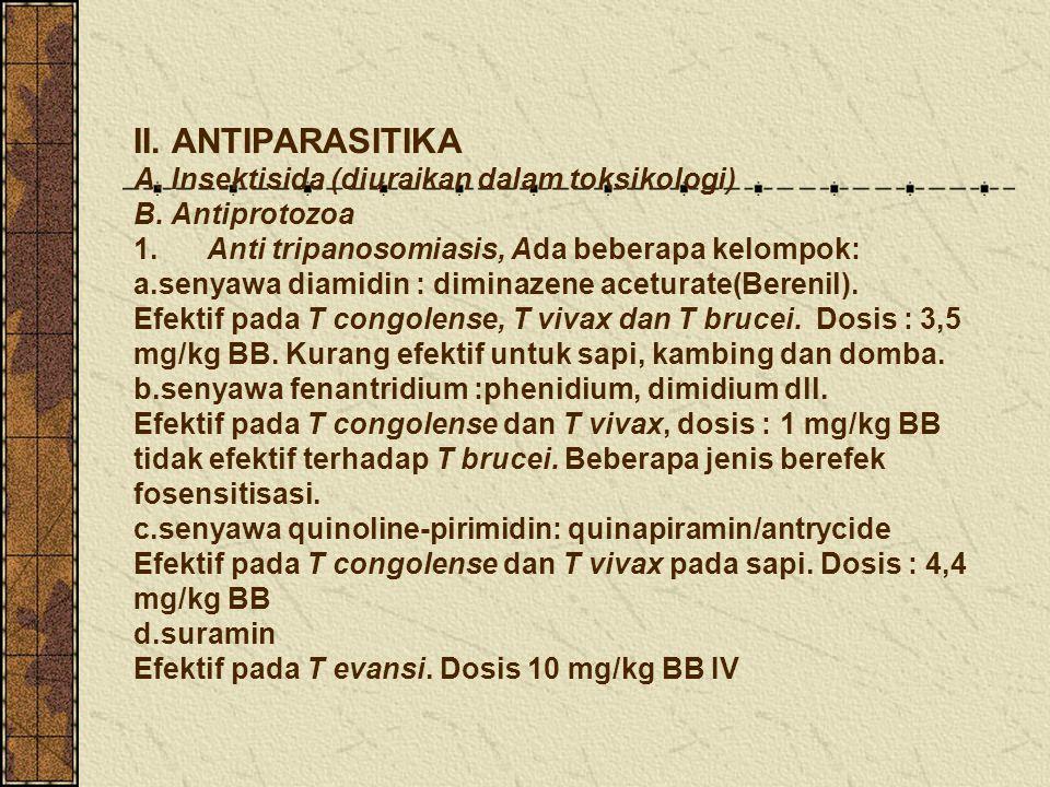 II. ANTIPARASITIKA A. Insektisida (diuraikan dalam toksikologi) B. Antiprotozoa 1. Anti tripanosomiasis, Ada beberapa kelompok: a.senyawa diamidin : d