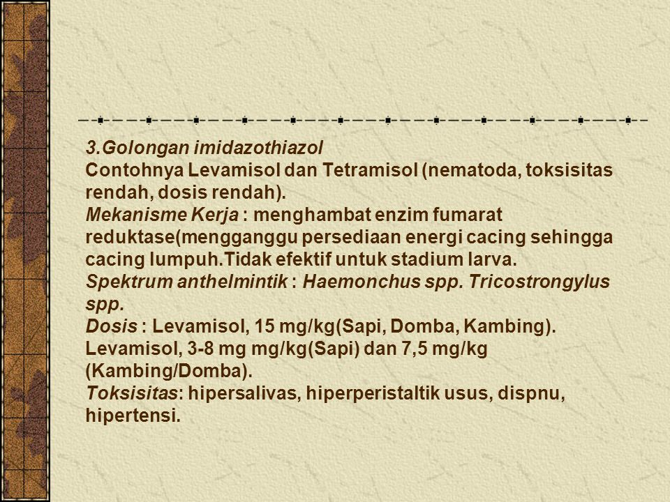 3.Golongan imidazothiazol Contohnya Levamisol dan Tetramisol (nematoda, toksisitas rendah, dosis rendah). Mekanisme Kerja : menghambat enzim fumarat r