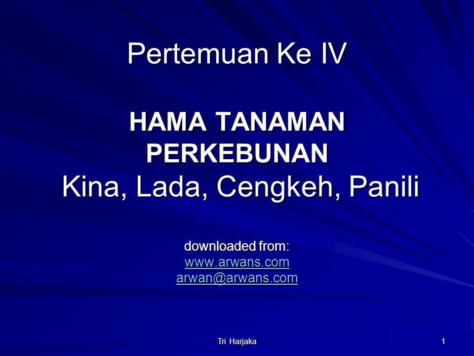 Tri Harjaka 1 Pertemuan Ke IV HAMA TANAMAN PERKEBUNAN Kina, Lada, Cengkeh, Panili downloaded from: www.arwans.com arwan@arwans.com Pertemuan Ke IV HAM