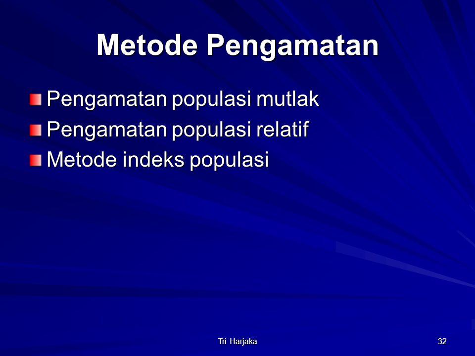 Tri Harjaka 32 Metode Pengamatan Pengamatan populasi mutlak Pengamatan populasi relatif Metode indeks populasi