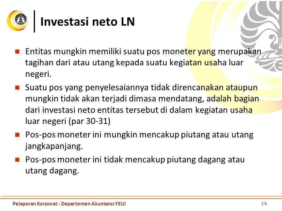 Investasi neto LN Entitas mungkin memiliki suatu pos moneter yang merupakan tagihan dari atau utang kepada suatu kegiatan usaha luar negeri. Suatu pos