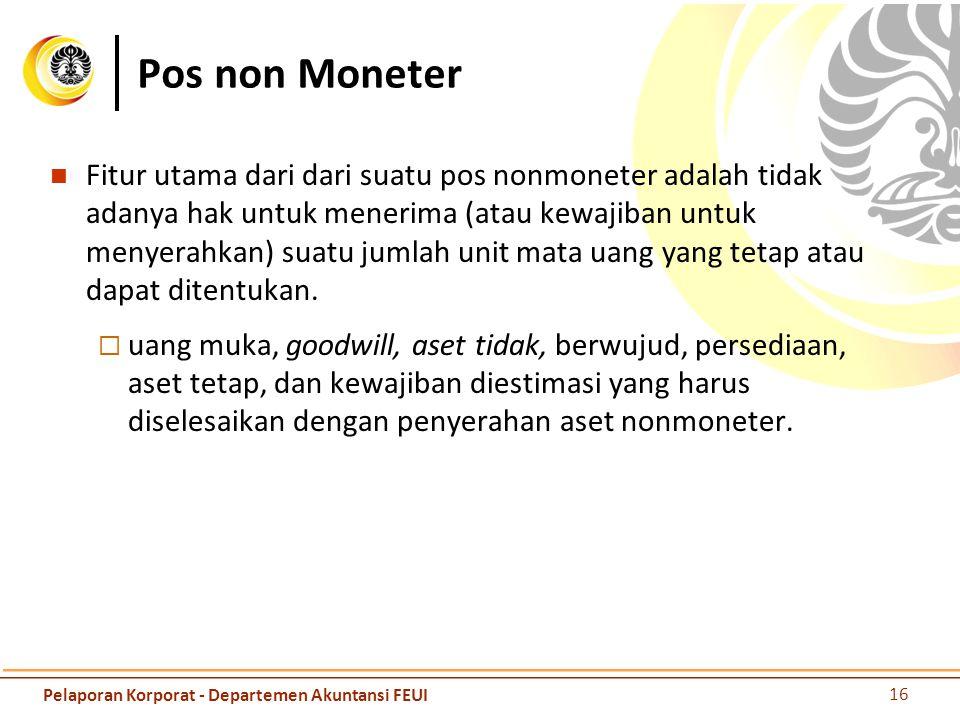 Pos non Moneter Fitur utama dari dari suatu pos nonmoneter adalah tidak adanya hak untuk menerima (atau kewajiban untuk menyerahkan) suatu jumlah unit