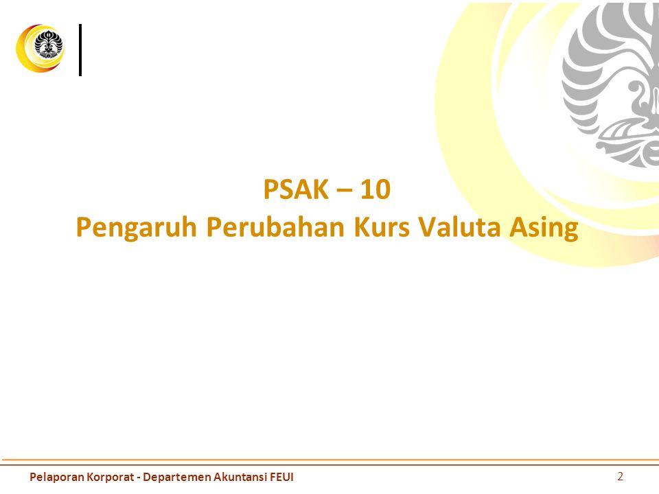PSAK – 10 Pengaruh Perubahan Kurs Valuta Asing 2 Pelaporan Korporat - Departemen Akuntansi FEUI