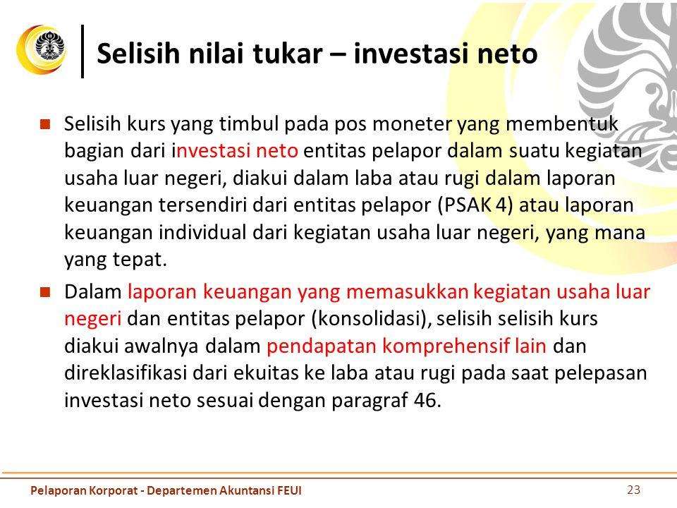 Selisih nilai tukar – investasi neto Selisih kurs yang timbul pada pos moneter yang membentuk bagian dari investasi neto entitas pelapor dalam suatu k