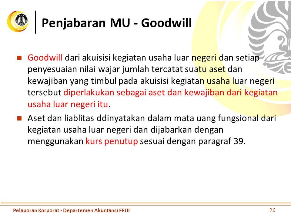 Penjabaran MU - Goodwill Goodwill dari akuisisi kegiatan usaha luar negeri dan setiap penyesuaian nilai wajar jumlah tercatat suatu aset dan kewajiban