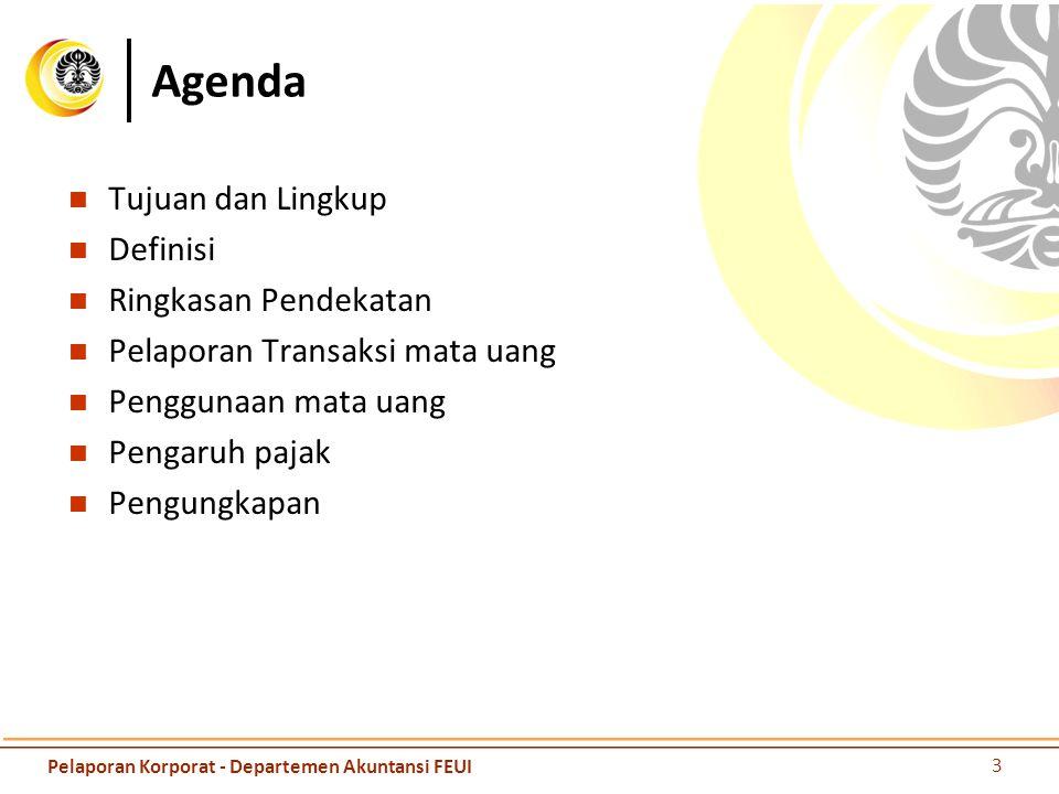 Agenda Tujuan dan Lingkup Definisi Ringkasan Pendekatan Pelaporan Transaksi mata uang Penggunaan mata uang Pengaruh pajak Pengungkapan 3 Pelaporan Kor
