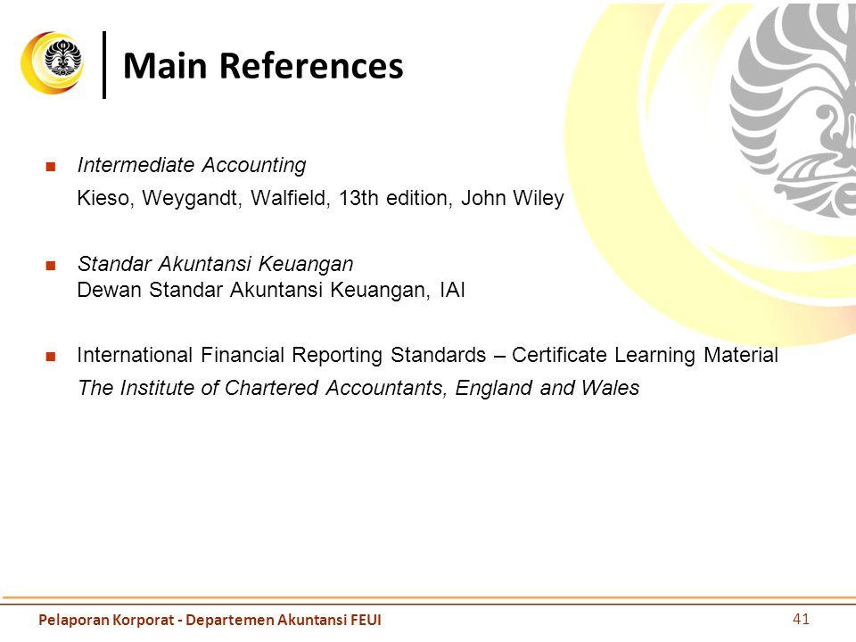 Main References Intermediate Accounting Kieso, Weygandt, Walfield, 13th edition, John Wiley Standar Akuntansi Keuangan Dewan Standar Akuntansi Keuanga