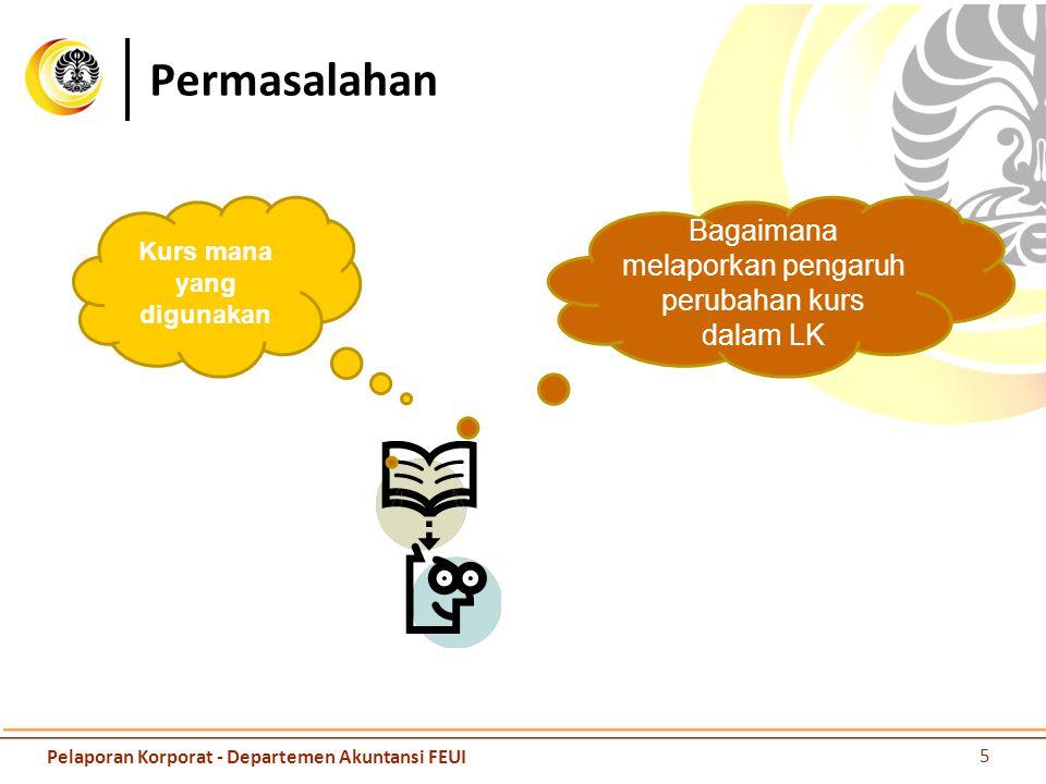 Permasalahan Kurs mana yang digunakan Bagaimana melaporkan pengaruh perubahan kurs dalam LK 5 Pelaporan Korporat - Departemen Akuntansi FEUI