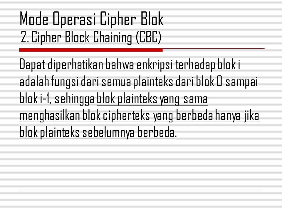 Dapat diperhatikan bahwa enkripsi terhadap blok i adalah fungsi dari semua plainteks dari blok 0 sampai blok i-1, sehingga blok plainteks yang sama menghasilkan blok cipherteks yang berbeda hanya jika blok plainteks sebelumnya berbeda.