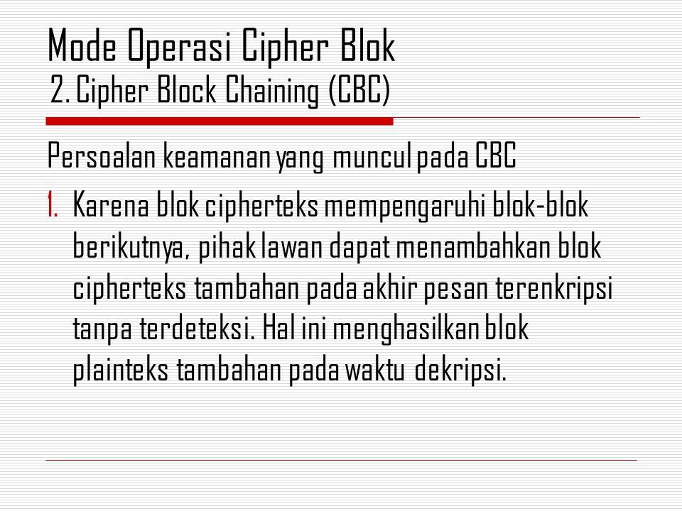 Persoalan keamanan yang muncul pada CBC 1.Karena blok cipherteks mempengaruhi blok-blok berikutnya, pihak lawan dapat menambahkan blok cipherteks tambahan pada akhir pesan terenkripsi tanpa terdeteksi.