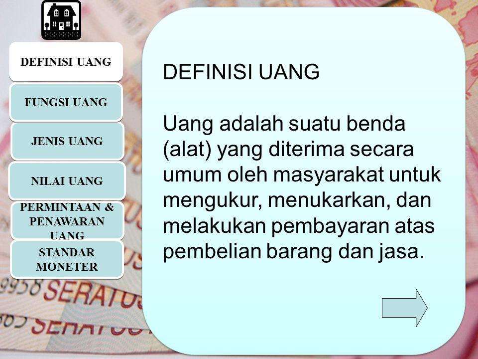 DEFINISI UANG JENIS UANG Syarat uang dalam Perekonomian 1.
