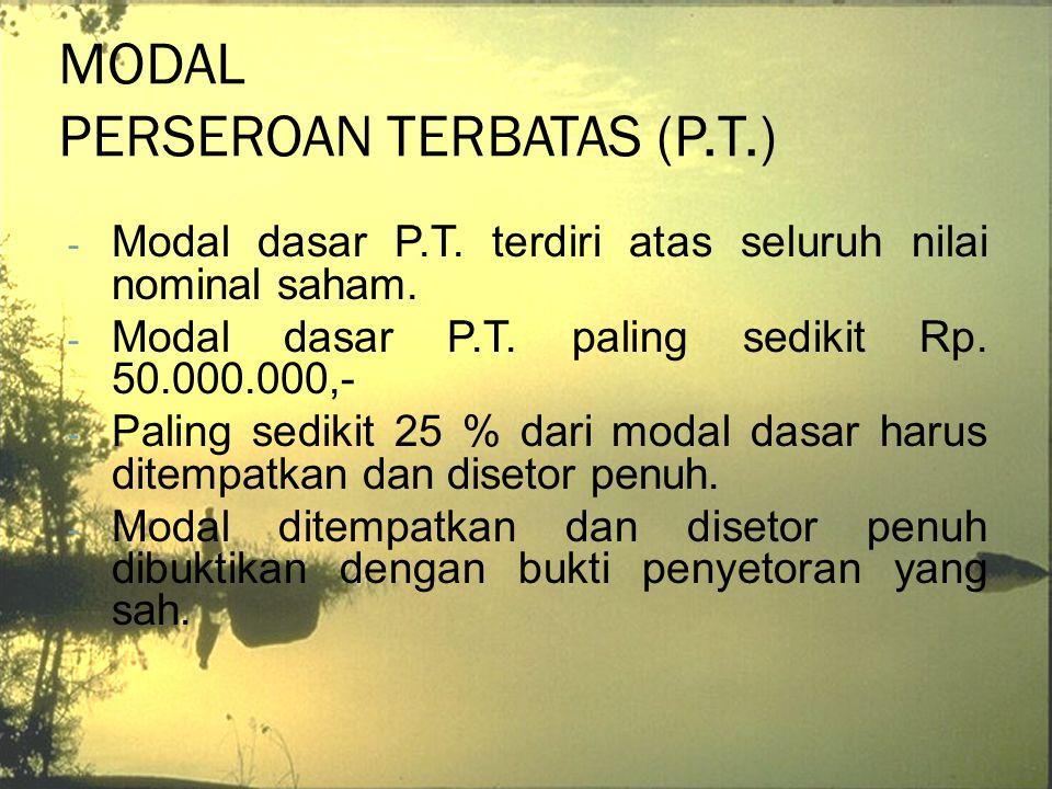 MODAL PERSEROAN TERBATAS (P.T.) - Modal dasar P.T. terdiri atas seluruh nilai nominal saham. - Modal dasar P.T. paling sedikit Rp. 50.000.000,- - Pali