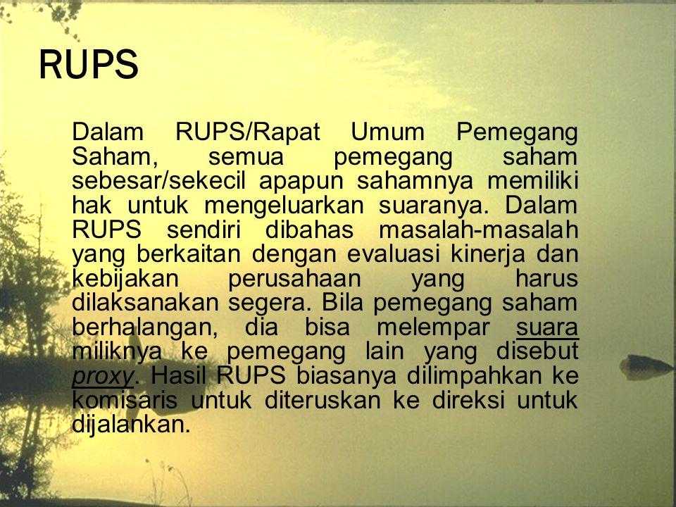 RUPS Dalam RUPS/Rapat Umum Pemegang Saham, semua pemegang saham sebesar/sekecil apapun sahamnya memiliki hak untuk mengeluarkan suaranya. Dalam RUPS s