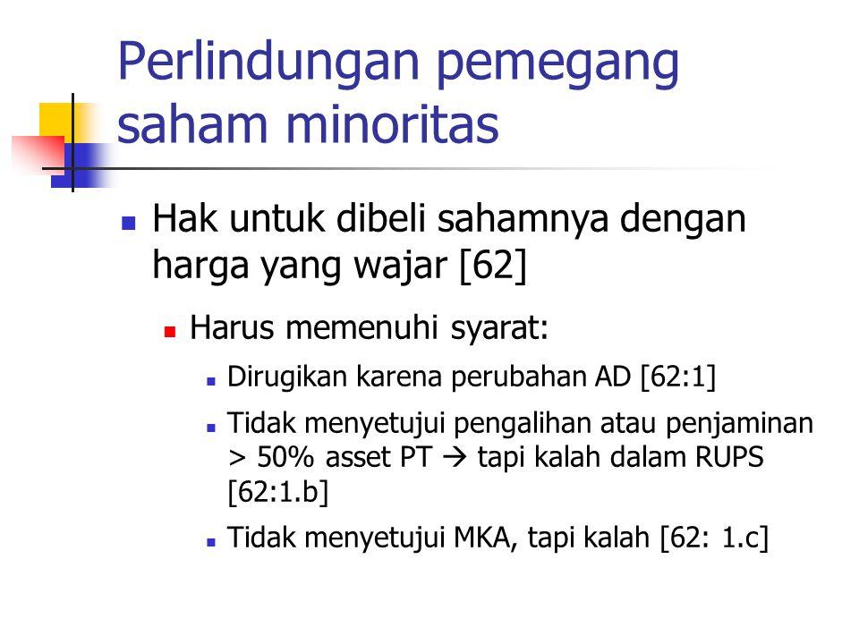 Perlindungan pemegang saham minoritas Hak untuk dibeli sahamnya dengan harga yang wajar [62] Harus memenuhi syarat: Dirugikan karena perubahan AD [62: