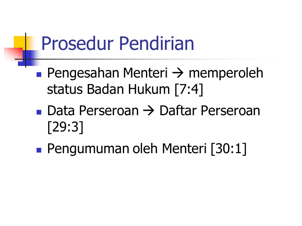 Prosedur Pendirian Pengesahan Menteri  memperoleh status Badan Hukum [7:4] Data Perseroan  Daftar Perseroan [29:3] Pengumuman oleh Menteri [30:1]