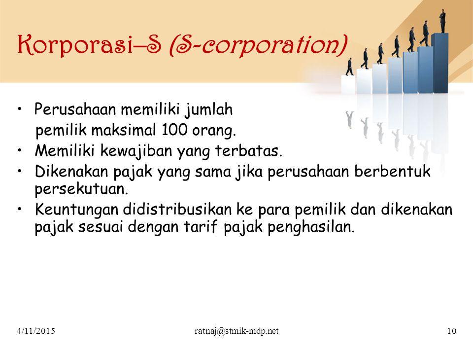 Korporasi–S (S-corporation) Perusahaan memiliki jumlah pemilik maksimal 100 orang. Memiliki kewajiban yang terbatas. Dikenakan pajak yang sama jika pe
