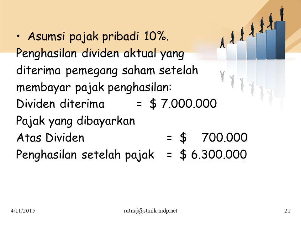 Asumsi pajak pribadi 10%. Penghasilan dividen aktual yang diterima pemegang saham setelah membayar pajak penghasilan: Dividen diterima= $ 7.000.000 Pa