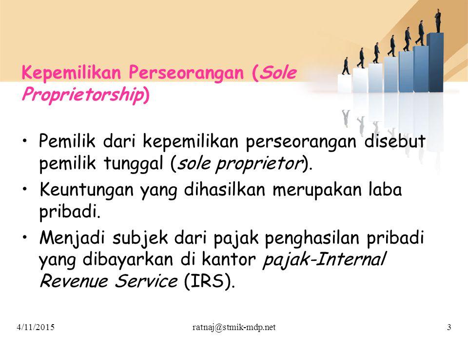 Kepemilikan Perseorangan (Sole Proprietorship) Pemilik dari kepemilikan perseorangan disebut pemilik tunggal (sole proprietor). Keuntungan yang dihasi