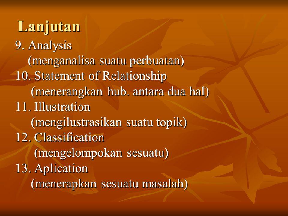 Lanjutan 9. Analysis (menganalisa suatu perbuatan) (menganalisa suatu perbuatan) 10. Statement of Relationship (menerangkan hub. antara dua hal) (mene