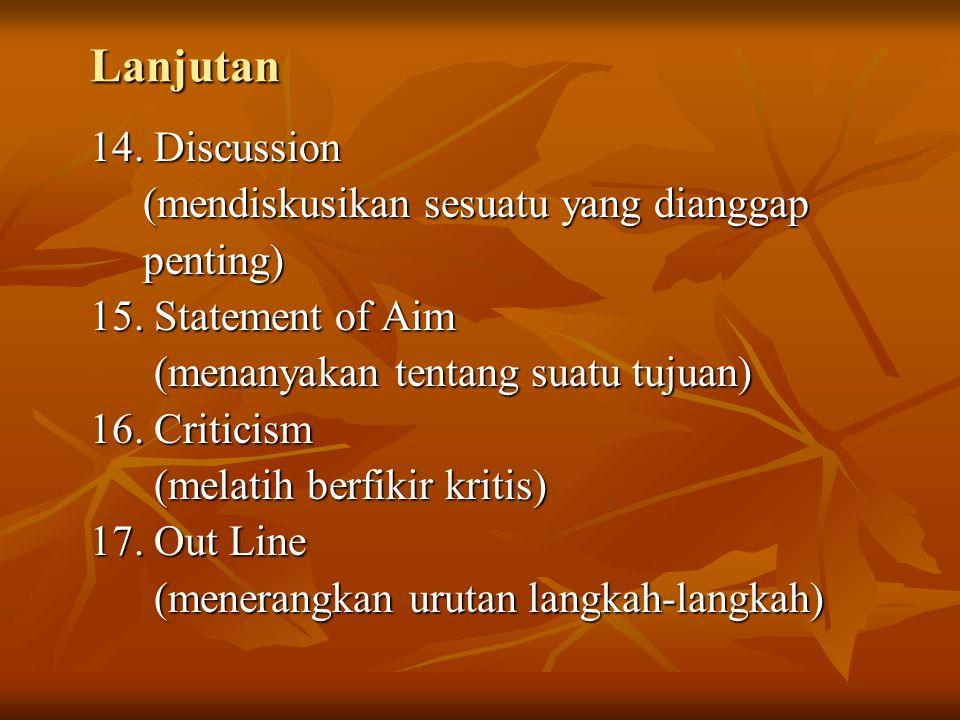 Lanjutan 14. Discussion (mendiskusikan sesuatu yang dianggap (mendiskusikan sesuatu yang dianggap penting) penting) 15. Statement of Aim (menanyakan t