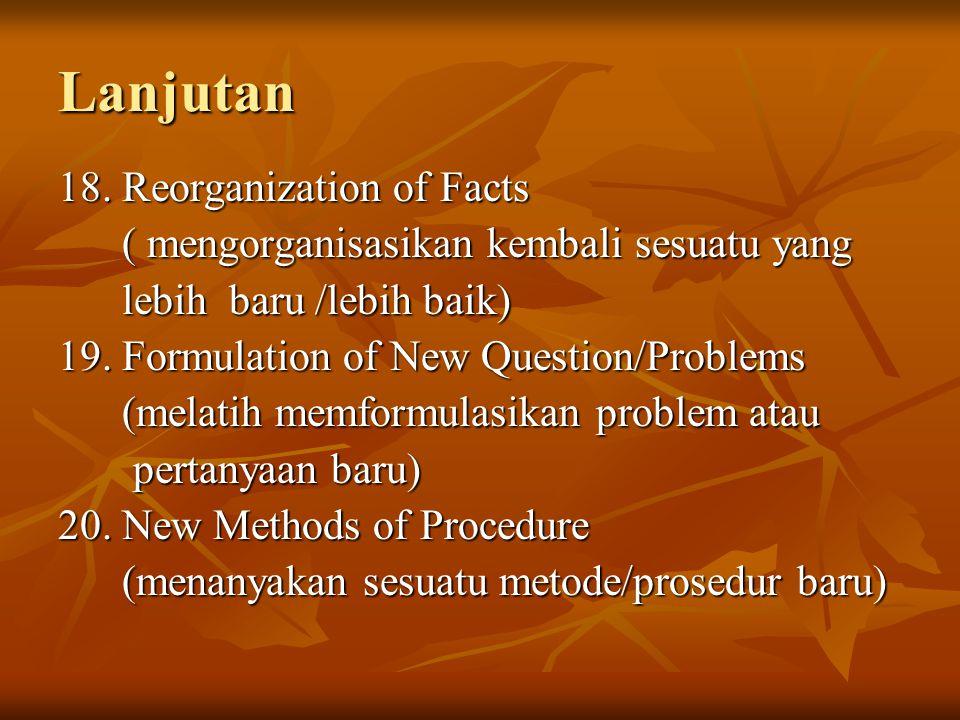 Lanjutan 18. Reorganization of Facts ( mengorganisasikan kembali sesuatu yang ( mengorganisasikan kembali sesuatu yang lebih baru /lebih baik) lebih b